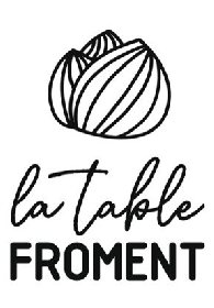 La Table Froment, La Table Froment
